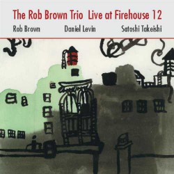 The Rob Brown Trio Live at Firehouse 12