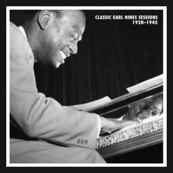 Classic Earl Hines Sessions 1928 - 1945
