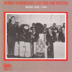 Bobby Sherwood and His Orchestra - More 1944-1946