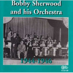 Bobby Sherwood and His Orchestra 1944-1946