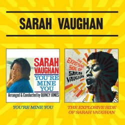 You`re Mine + the Explosive Side of Sarah Vaughan