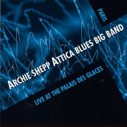 Attica Blues Big Band: Live at the Palais Des Glac