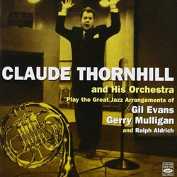 Claude Thornhill and His Orchestra 1942 - 1953