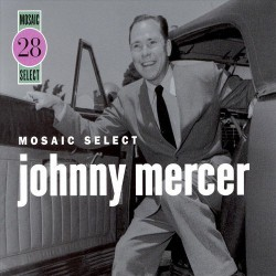 Mosaic Select: Johnny Mercer 1942-47