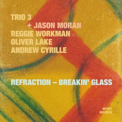 Trio 3 + Jason Moran - Refraction - Breakin` Glass