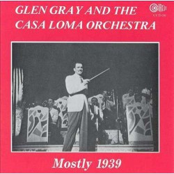 Glen Gray and the Casa Loma Orchestra - 1939