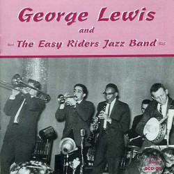 George Lewis and the Easy Riders Jazz Band Vol. 1