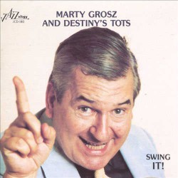 Marty Grosz and Destiny`S Tots: Swing It!