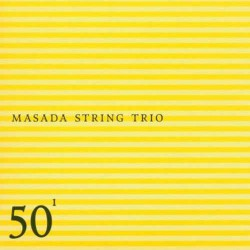 Masada String Trio: 50Th Birthday Vol 1