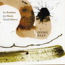 Living Jelly with Joe Morris and Gerald Cleaver