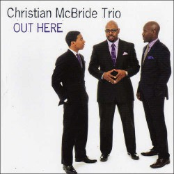 Out Here - Christian McBride Trio