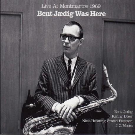 Bent Jaedig Was Here - Live at Montmartre 1969