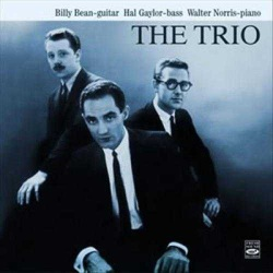 The Trio : B. Bean - Hal Gaylor - Walter Norris