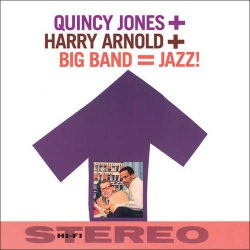 Quincy Jones + Harry Arnold + Big Band Jazz!