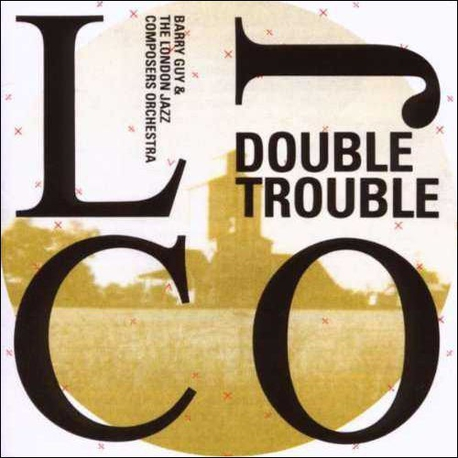 Double Trouble : London Jazz Composers Orchestra