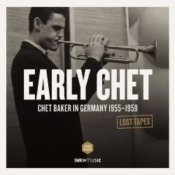 Early Chet - Chet Baker in Germany 1955-1959