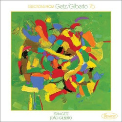 Selections from Getz / Gilberto 1976