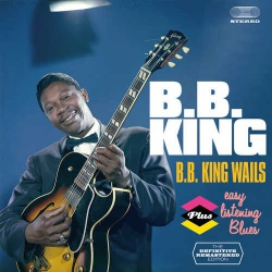 B.B. King Wails + Easy Listening Blues + 7 Bonus
