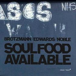 Brotzmann/Edwards/Noble Soulfood Available
