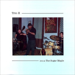Trio X - Live at The Sugar Maple