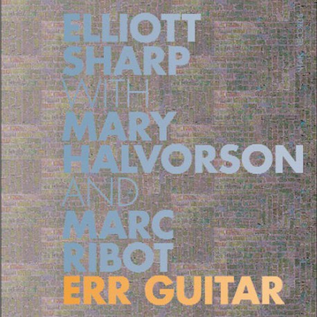Err Guitar with Halvorson and Ribot