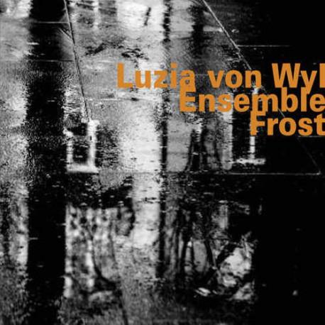 Luzia Von Wyl Ensemble: Frost