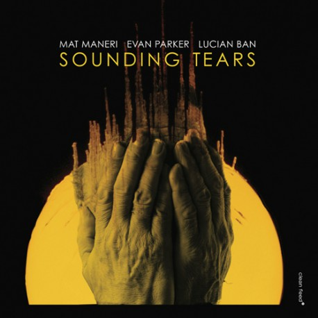 Sounding Tears w/ Evan Parker and Lucian Ban
