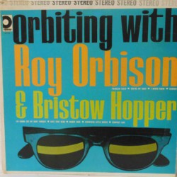 Orbiting with Roy Orbison & Bristow Hopper