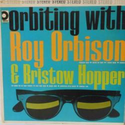 Orbiting with Roy Orbison & Bristow Hopper