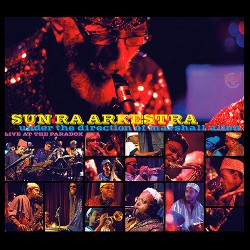 Sun Ra Arkestra: Live at the Paradox