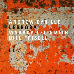 Lebroba   w/ Wadada Leo Smith And Bill Frisell