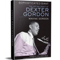Sophisticated Giant-Life & Legacy of Dexter Gordon