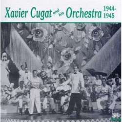 Xavier Cugat and His Orchestra 1944 - 1945