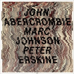 John Abercrombie/Marc Johnson/Peter Erskine