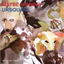 Maybe Monday - Unsquare