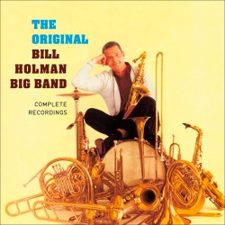 Complete Recordings by the Bill Holman Big Band