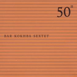 Bar Kokhba Sextet 50Th Birthday Vol 11