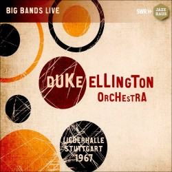 Duke Ellington Orchestra: Liederhalle Stuttgart 67