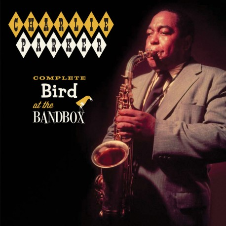 Complete Bird at the Bandbox + 9 Bonus Tracks