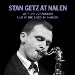 Stan Getz at Nalen with Jan Johansson