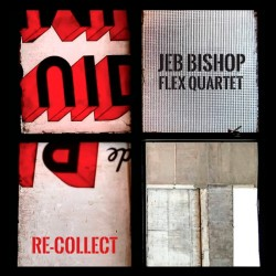 Jeb Bishop Flex Quartet – Re-Collect