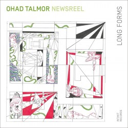 Ohad Talmor Newsreel Sextet: Long Forms
