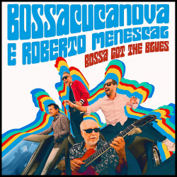 Bossa Got The Blues W/ Roberto Menescal
