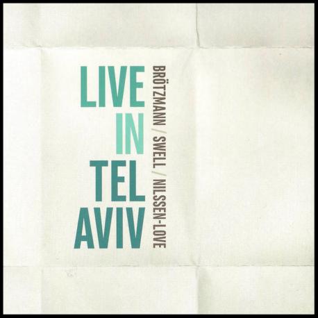 Brotzmann / Swell / Nilssen-Love Live in Tel Aviv