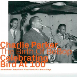 Birth of Bebop - Celebrating Bird at 100 - Vol.2
