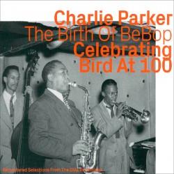 Birth of Bebop - Celebrating Bird at 100 - Vol.1