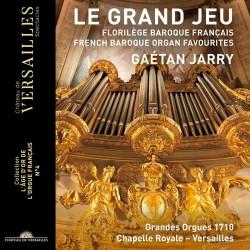 Le Gran Jeu - French Baroque Organ Favourites