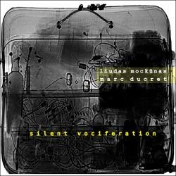 Silent Vociferation W/Liudas Mockunas