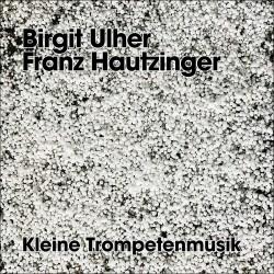 Kleine Trompetenmusik w/Franz Hautzinger