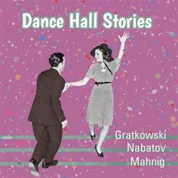 Gratkowski - Nabatov - Mahnig: Dance Hall Stories